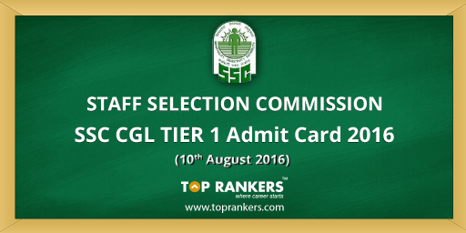 ssc cgl tier 1 2016 admit card - Download from August 10 2016