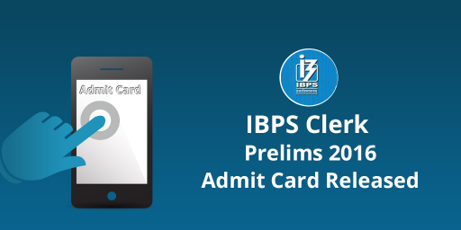 IBPS Clerk Prelims 2016 Admit Cards Released: Download Now!