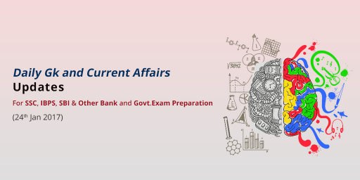 Current affairs for SSC, IBPS, SBI, UPSC, Railways & Other Bank and Govt. Exam - 24th Jan 2017