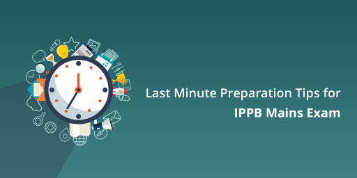 Last minute preparation tips for IPPB Mains Exams